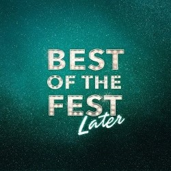 Best of the Fest... Later