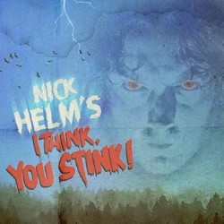 Nick Helm's I Think, You Stink!